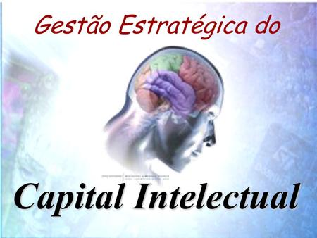 Gestão Estratégica do Capital Intelectual.