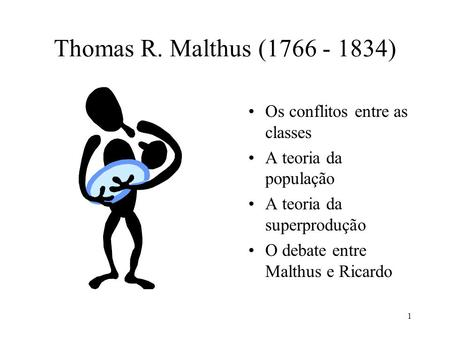 Thomas R. Malthus ( ) Os conflitos entre as classes