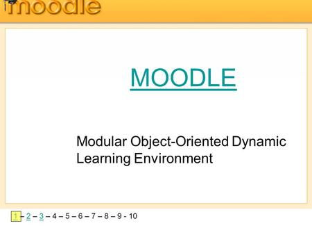 11 – 2 – 3 – 4 – 5 – 6 – 7 – 8 – 9 - 1023 MOODLE Modular Object-Oriented Dynamic Learning Environment.