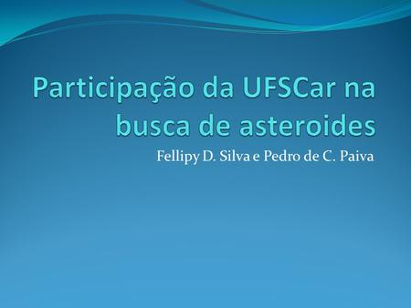 Fellipy D. Silva e Pedro de C. Paiva. Sobre o IASC  International Astronomical Search Collaboration (IASC)  Fundado no segundo semestre de 2006  9.