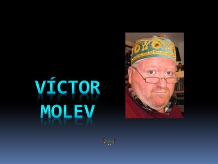 Self-portrait Victor Molev was born in Nizhniy Novgorod (Russia) in 1955.He graduated from architecture faculty in 1976 and has worked as an architect.