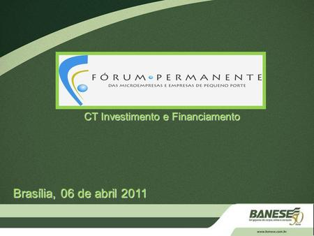 CT Investimento e Financiamento Brasília, 06 de abril 2011.