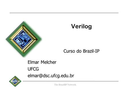 BRAZIL IP The BrazilIP Network Verilog Curso do Brazil-IP Elmar Melcher UFCG