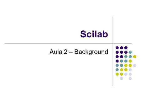 Scilab Aula 2 – Background.