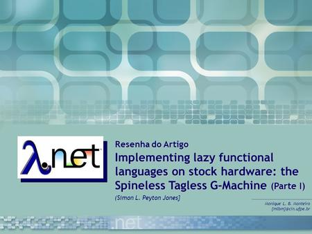 Resenha do Artigo Implementing lazy functional languages on stock hardware: the Spineless Tagless G-Machine (Parte I) Monique L. B. Monteiro
