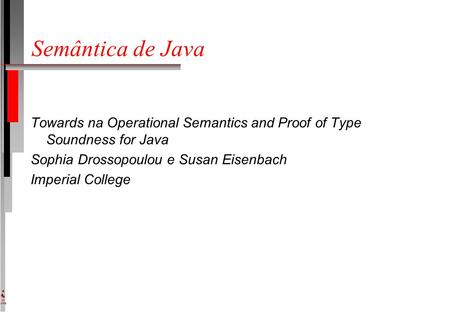 DI UFPE Semântica de Java Towards na Operational Semantics and Proof of Type Soundness for Java Sophia Drossopoulou e Susan Eisenbach Imperial College.