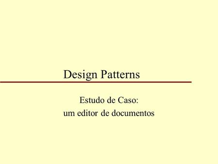 Design Patterns Estudo de Caso: um editor de documentos.