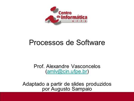 Processos de Software Prof. Alexandre Vasconcelos