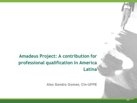 Amadeus Project: A contribution for professional qualification in America Latina Alex Sandro Gomes, CIn-UFPE.