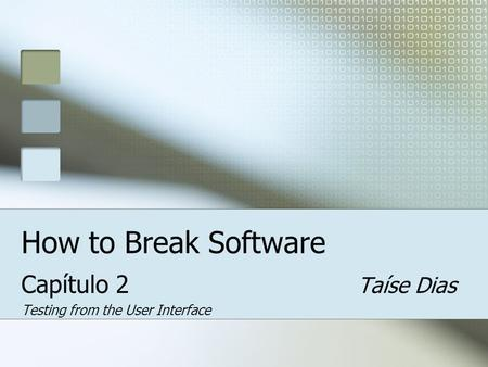 How to Break Software Capítulo 2 Taíse Dias Testing from the User Interface.