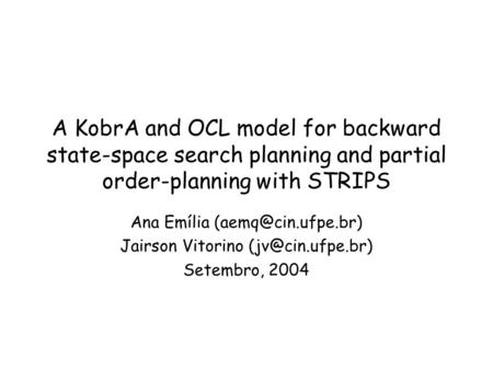 A KobrA and OCL model for backward state-space search planning and partial order-planning with STRIPS Ana Emília Jairson Vitorino