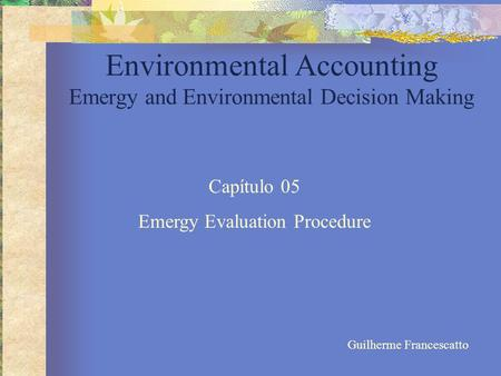 Environmental Accounting Emergy and Environmental Decision Making Capítulo 05 Emergy Evaluation Procedure Guilherme Francescatto.