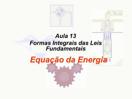 Aula 13 Formas Integrais das Leis Fundamentais