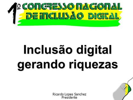 Ricardo Lopes Sanchez Presidente Inclusão digital gerando riquezas.