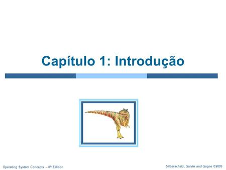 Silberschatz, Galvin and Gagne ©2009 Operating System Concepts – 8 th Edition Capítulo 1: Introdução.
