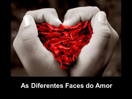 As Diferentes Faces do Amor. Vida É o Amor existencial.