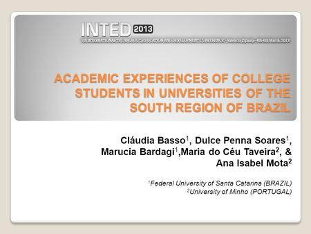ACADEMIC EXPERIENCES OF COLLEGE STUDENTS IN UNIVERSITIES OF THE SOUTH REGION OF BRAZIL Cláudia Basso 1, Dulce Penna Soares 1, Marucia Bardagi 1,Maria do.