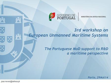 3rd workshop on European Unmanned Maritime Systems The Portuguese MoD support to R&D a maritime perspective Porto, 29MAI14