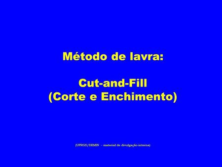 CUT-AND-FILL. Método de lavra: Cut-and-Fill (Corte e Enchimento) (UFRGS/DEMIN - material de divulgação interna)