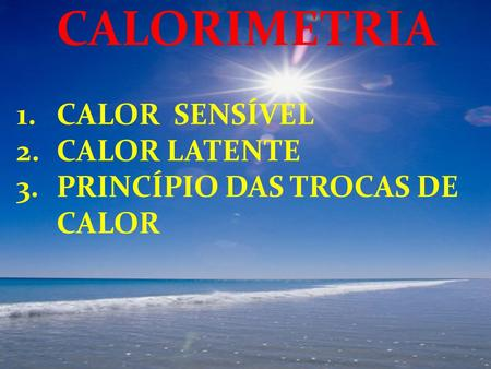 CALORIMETRIA CALOR SENSÍVEL CALOR LATENTE