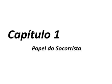 Capítulo 1 Papel do Socorrista.