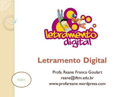 Letramento Digital Profa. Reane Franco Goulart  Video.