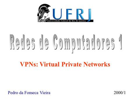 Pedro da Fonseca Vieira2000/1 VPNs: Virtual Private Networks.