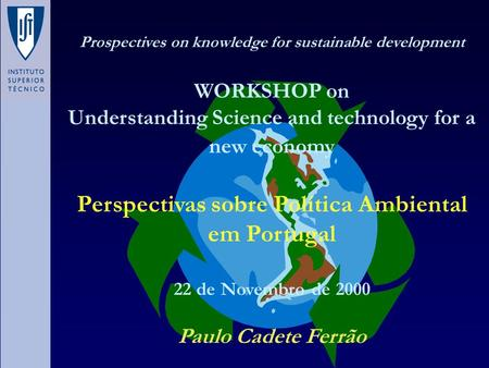 Prospectives on knowledge for sustainable development WORKSHOP on Understanding Science and technology for a new economy Perspectivas sobre Política Ambiental.