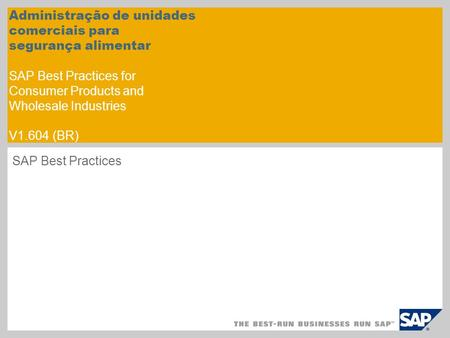 SAP Best Practices Administração de unidades comerciais para segurança alimentar SAP Best Practices for Consumer Products and Wholesale Industries V1.604.