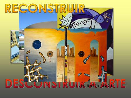 RECONSTRUIR DESCONSTRUIR A ARTE