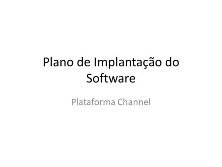Plano de Implantação do Software Plataforma Channel.