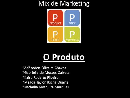 Mix de Marketing O Produto