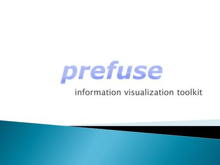 Information visualization toolkit.  Framework extensível  Criação de Softwares interativos  Free license.