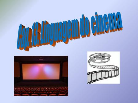 Cap. 13. Linguagem do cinema