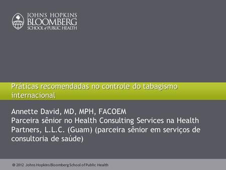  2012 Johns Hopkins Bloomberg School of Public Health Annette David, MD, MPH, FACOEM Parceira sênior no Health Consulting Services na Health Partners,