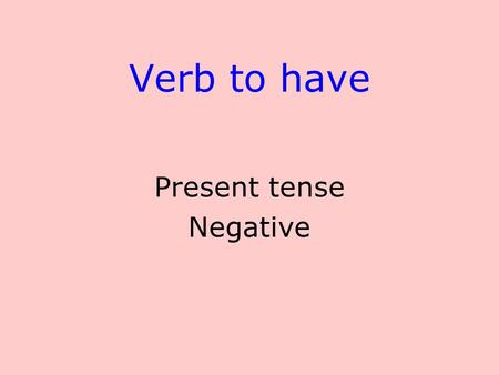 Verb to have Present tense Negative.