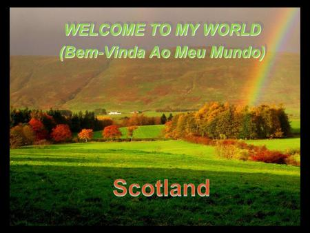 WELCOME TO MY WORLD (Bem-Vinda Ao Meu Mundo) WELCOME TO MY WORLD (Bem-Vinda Ao Meu Mundo)
