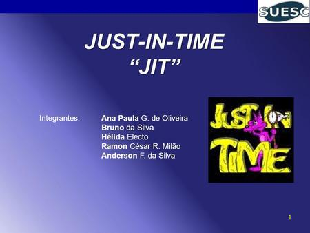 "JUST-IN-TIME ""JIT"" Integrantes: Ana Paula G. de Oliveira"