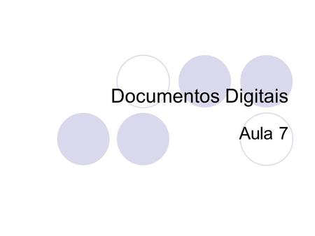 Documentos Digitais Aula 7.