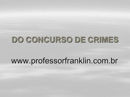DO CONCURSO DE CRIMES www.professorfranklin.com.br.