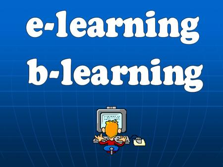 E-learning b-learning.