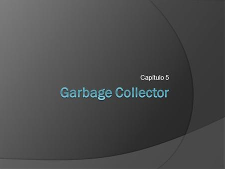Capítulo 5 Garbage Collector.