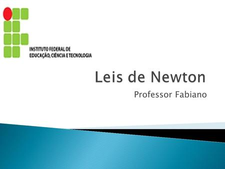 Leis de Newton Instituto Federal de Alagoas – Campus Satuba