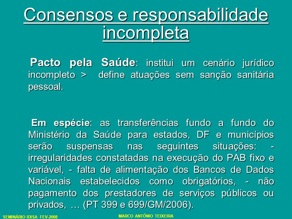 SEMINÁRIO IDISA FEV-2008 MARCO ANTÔNIO TEIXEIRA Consensos e responsabilidade incompleta Lex imperfecta.
