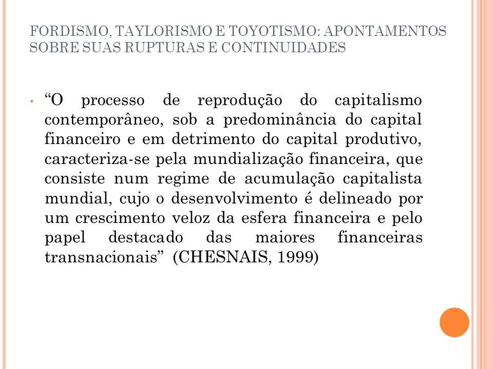 FORDISMO, TAYLORISMO E TOYOTISMO: APONTAMENTOS SOBRE SUAS RUPTURAS E CONTINUIDADES Mundialização = Marx (1848), expansão do capitalismo, formação de um mercado mundial que a partir das últimas décadas do séc.