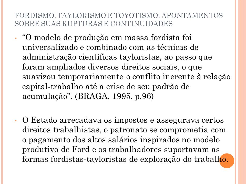 FORDISMO, TAYLORISMO E TOYOTISMO: APONTAMENTOS SOBRE SUAS RUPTURAS E CONTINUIDADES Taylor evitava o desperdício.