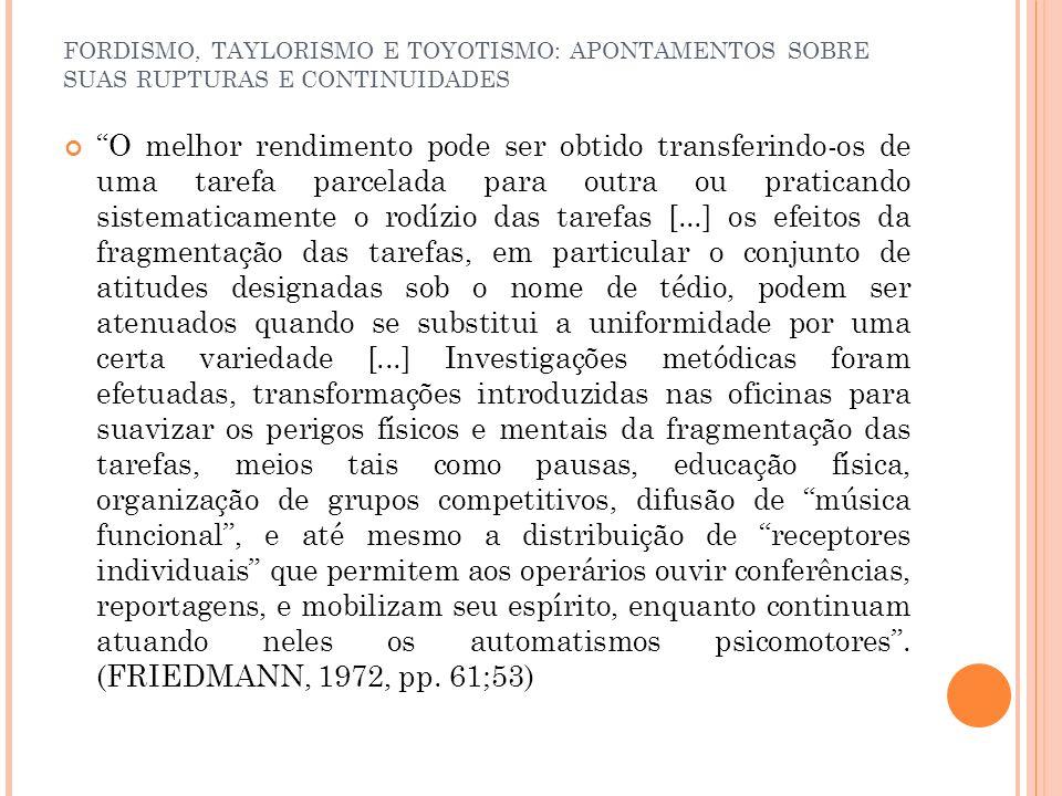 FORDISMO, TAYLORISMO E TOYOTISMO: APONTAMENTOS SOBRE SUAS RUPTURAS E CONTINUIDADES Este período de reestruturação produtiva do capitalismo promoveu mais uma alteração nas formas das relações de trabalho.