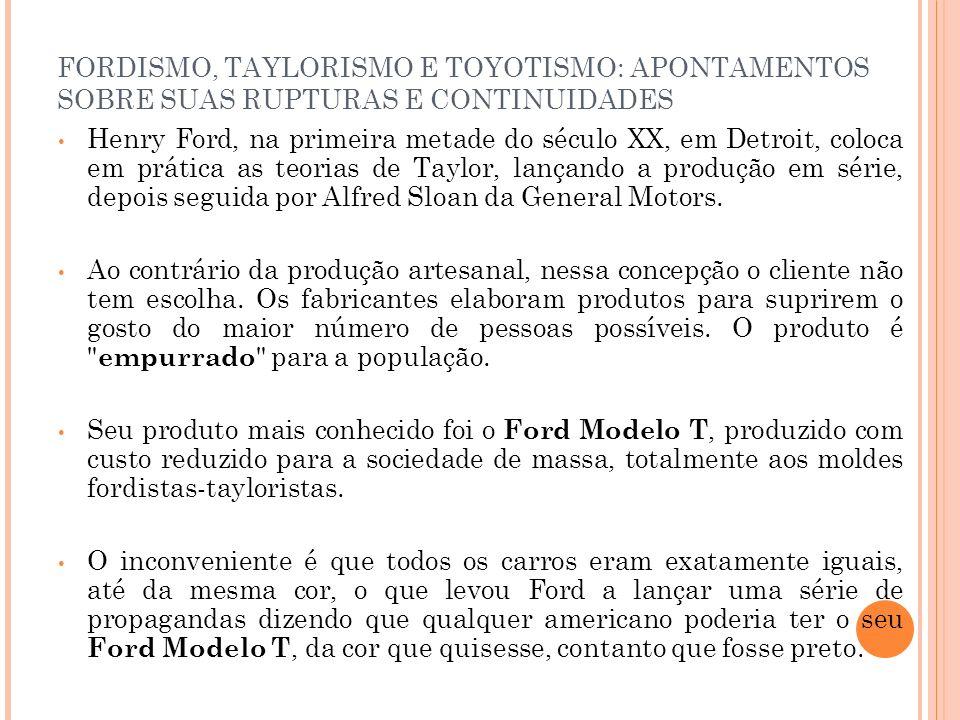 FORDISMO, TAYLORISMO E TOYOTISMO: APONTAMENTOS SOBRE SUAS RUPTURAS E CONTINUIDADES Na produção em série da Ford ainda houve muitos desperdícios de matéria prima e tempo de mão-de-obra na correção de defeitos do produto.