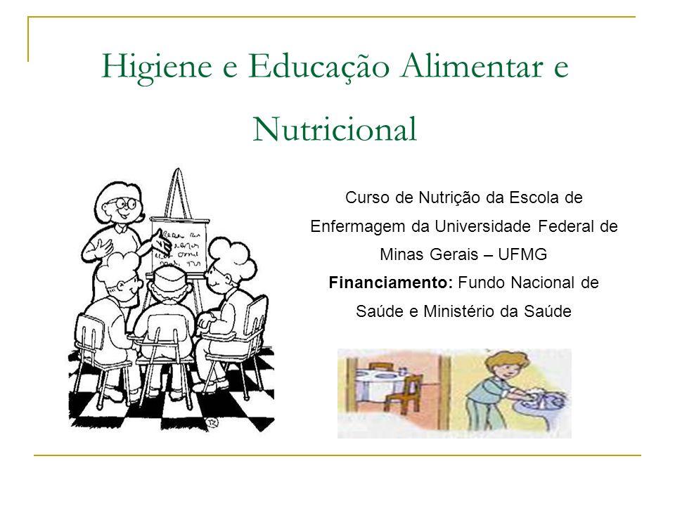 Curso de Nutrição da Escola de Enfermagem da Universidade Federal de Minas Gerais – UFMG Financiamento: Fundo Nacional de Saúde e Ministério da Saúde Higiene e Educação Alimentar e Nutricional