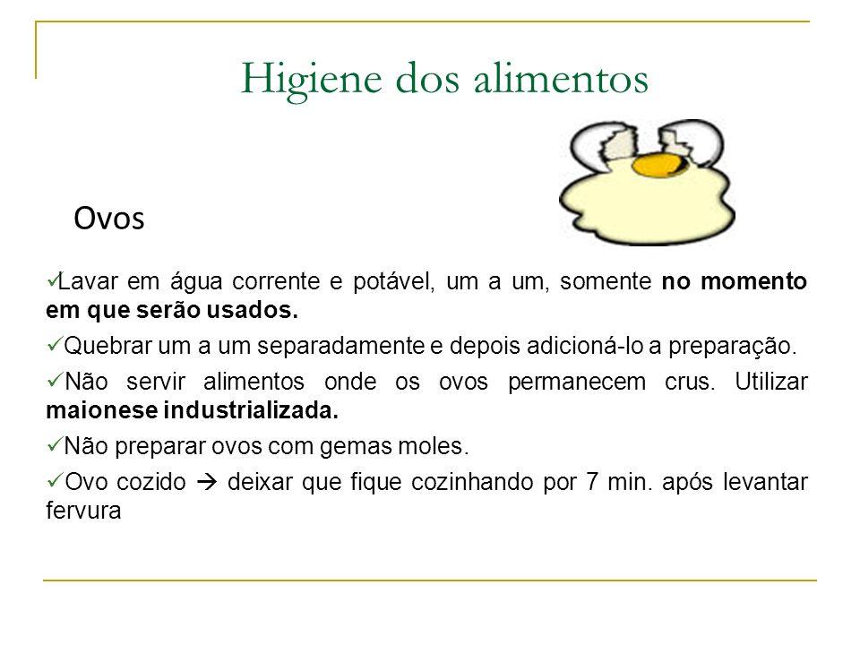 Higiene dos alimentos Ovos Lavar em água corrente e potável, um a um, somente no momento em que serão usados.